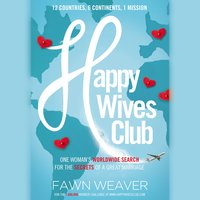 Happy Wives Club: One Woman's Worldwide Search for the Secrets of a Great Marriage - Fawn Weaver