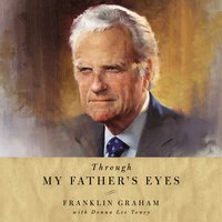 Through My Father's Eyes - Franklin Graham