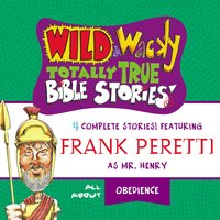 Wild and Wacky Totally True Bible Stories - All About Obedience - Frank E. Peretti