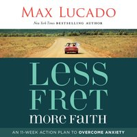 Less Fret, More Faith - Max Lucado