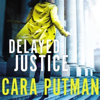Delayed Justice - Cara C. Putman
