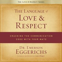 The Language of Love and Respect: Cracking the Communication Code with Your Mate - Emerson Eggerichs
