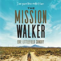 The Mission Walker - Edie Littlefield Sundby