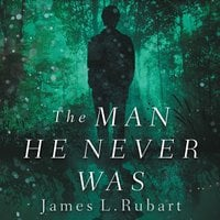 The Man He Never Was - James L. Rubart