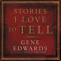 Stories I Love to Tell - Gene Edwards