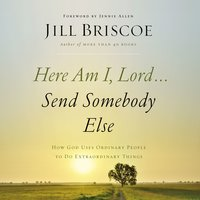 Here Am I, Lord...Send Somebody Else - Jill Briscoe