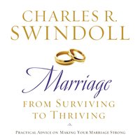 Marriage: From Surviving to Thriving: Practical Advice on Making Your Marriage Strong - Charles R. Swindoll