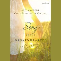 Song of the Brokenhearted - Sheila Walsh,Cindy Martinusen Coloma