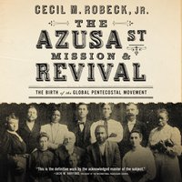 The Azusa Street Mission and Revival - Cecil M. Robeck