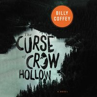 The Curse of Crow Hollow - Billy Coffey