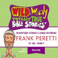 Wild and Wacky Totally True Bible Stories - All About Prayer - Frank E. Peretti