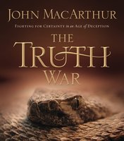 The Truth War: Fighting for Certainty in an Age of Deception - John F. MacArthur