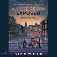 Amsterdam Exposed:An American's Journey Into The Red Light District - David Wienir