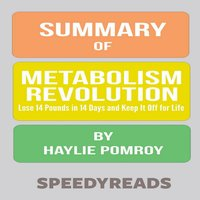 Summary of Metabolism Revolution: Lose 14 Pounds in 14 Days and Keep It Off for Life by Haylie Pomroy - SpeedyReads
