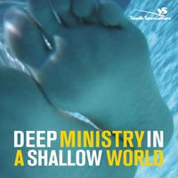 Deep Ministry in a Shallow World - Chap Clark,Kara Powell