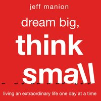 Dream Big, Think Small - Jeff Manion