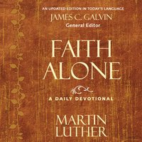 Faith Alone - Martin Luther, James C. Galvin