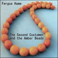 The Second Customer and the Amber Beads - Fergus Hume