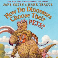 How Do Dinosaurs Choose Their Pets? - Jane Yolen