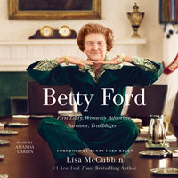 Betty Ford: First Lady, Women's Advocate, Survivor, Trailblazer - Lisa McCubbin