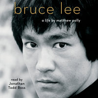 Bruce Lee: A Life - Matthew Polly