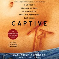 Captive: A Mother's Crusade to Save Her Daughter From a Terrifying Cult - Catherine Oxenberg