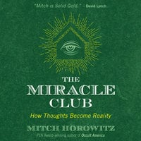 The Miracle Club: How Thoughts Become Reality - Mitch Horowitz