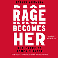 Rage Becomes Her: The Power of Women's Anger - Soraya Chemaly