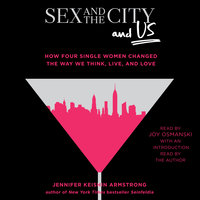 Sex and the City and Us - Jennifer Keishin Armstrong