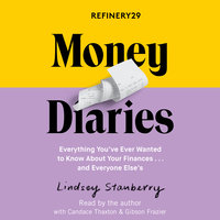 Refinery29 Money Diaries: Everything You've Ever Wanted To Know About Your Finances... And Everyone Else's - Lindsey Stanberry