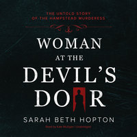Woman at the Devil's Door: The Untold Story of the Hampstead Murderess - Sarah Beth Hopton
