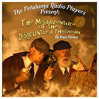 The Petaluma Radio Players Present: The Misadventure of the Disgruntled Physician - Vince Stadon