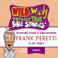 Wild and Wacky Totally True Bible Stories - All About Angels - Frank E. Peretti