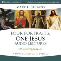 Four Portraits, One Jesus: Audio Lectures - Mark L. Strauss