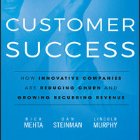 Customer Success: How Innovative Companies Are Reducing Churn and Growing Recurring Revenue - Nick Mehta,Lincoln Murphy,Dan Steinman