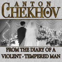 From the Diary a Violent Tempered Man - Anton Chekhov