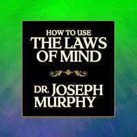 How to Use the Laws Mind - Dr. Joseph Murphy