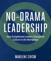 No-Drama Leadership: How Enlightened Leaders Transform Culture in the Workplace - Marlene Chism