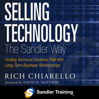 Selling Technology the Sandler Way: Finding Technical Solutions that Win Long-Term Business Relationships - Rich Chiarello