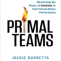 Primal Teams: Harnessing the Power of Emotions to Fuel Extraordinary Performance - Jackie Barretta