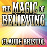 The Magic Believing - Claude Bristol