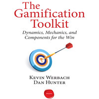 The Gamification Toolkit: Dynamics, Mechanics, and Components for the Win - Dan Hunter,Kevin Werbach