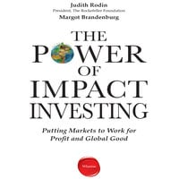 The Power Impact Investing: Putting Markets to Work for Profit and Global Good - Judith Rodin,Msrgo Brandenburg