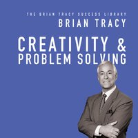 Creativity & Problem Solving - Brian Tracy
