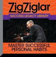 Master Successful Personal Habits: Success Legacy Library - Zig Ziglar,Tom Ziglar