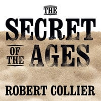 The Secret of the Ages - Mitch Horowitz,Robert Collier