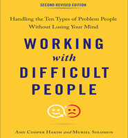 Working with Difficult People, Second Revised Edition: Handling the Ten Types of Problem People Without Losing Your Mind - Amy Cooper Hakim,Muriel Solomon