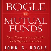 Bogle on Mutual Funds: New Perspectives For The Intelligent Investor - John C. Bogle