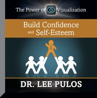 Build Confidence and Self-Esteem - Lee Pulos