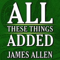 All These Things Added plus As He Thought: The Life James Allen - James Allen